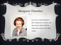 She was the United Kingdom's first woman prime minister, and she held the off...