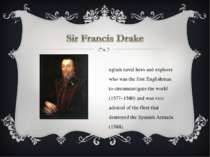English naval hero and explorer who was the first Englishman to circumnavigat...