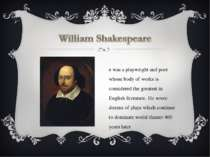He was a playwright and poet whose body of works is considered the greatest i...