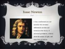 He was a mathematician and scientist who invented differential calculus and f...