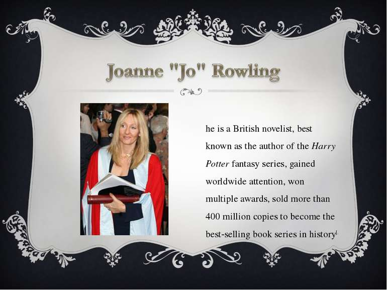 She is a British novelist, best known as the author of the Harry Potter fanta...
