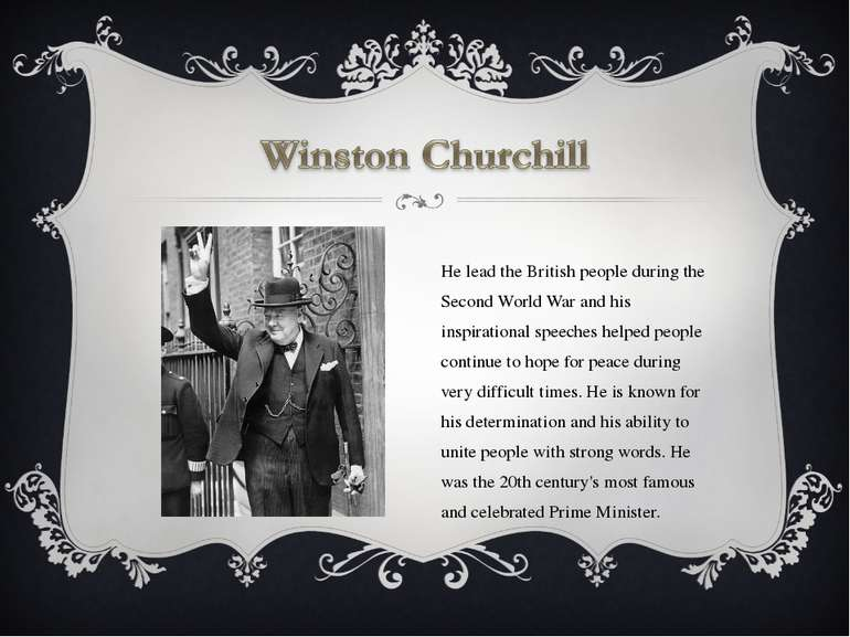 He lead the British people during the Second World War and his inspirational ...