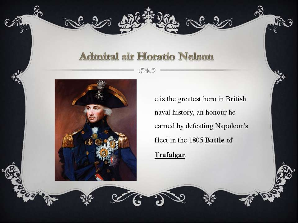 He is the greatest hero in British naval history, an honour he earned by defe...