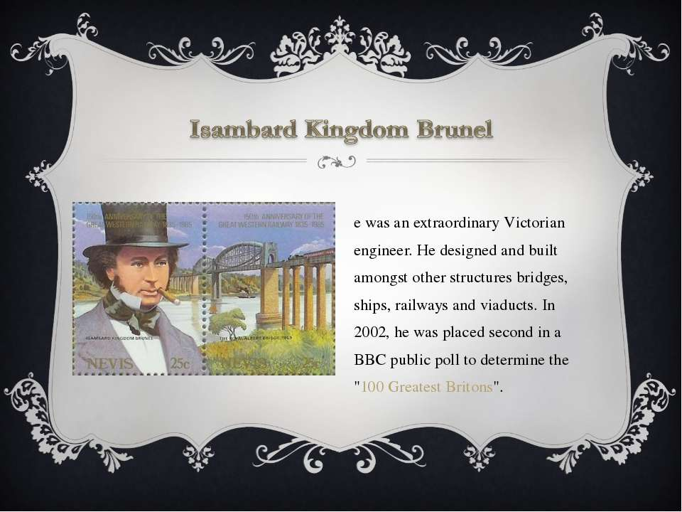 He was an extraordinary Victorian engineer. He designed and built amongst oth...