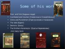 Some of his works Poor and Folk (Бедные люди) Humiliated and Insulted (Унижен...