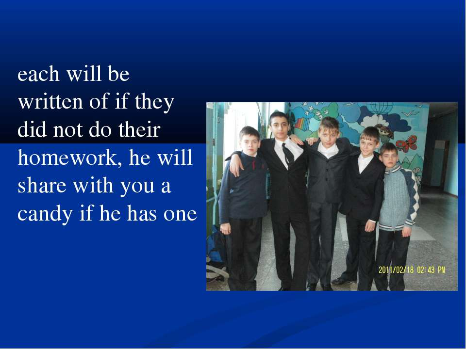 each will be written of if they did not do their homework, he will share with...