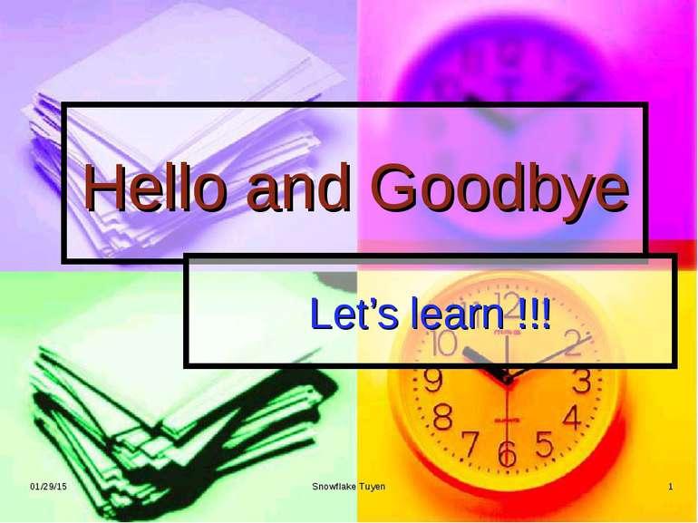 Hello and Goodbye Let's learn !!! * Snowflake Tuyen * Snowflake Tuyen