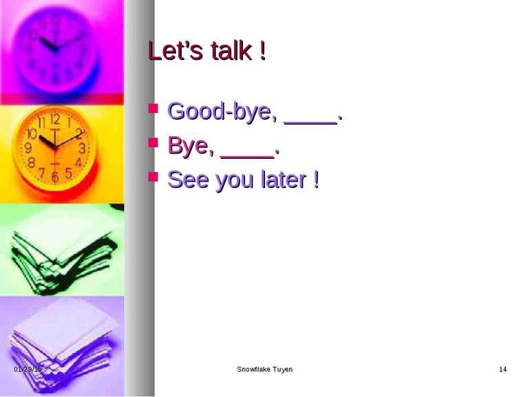 Let's talk ! Good-bye, ____. Bye, ____. See you later ! * Snowflake Tuyen * S...