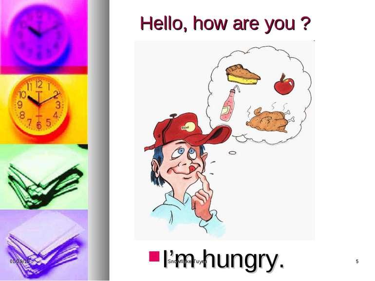 Hello, how are you ? I'm hungry. * Snowflake Tuyen * Snowflake Tuyen