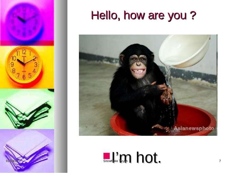 Hello, how are you ? I'm hot. * Snowflake Tuyen * Snowflake Tuyen