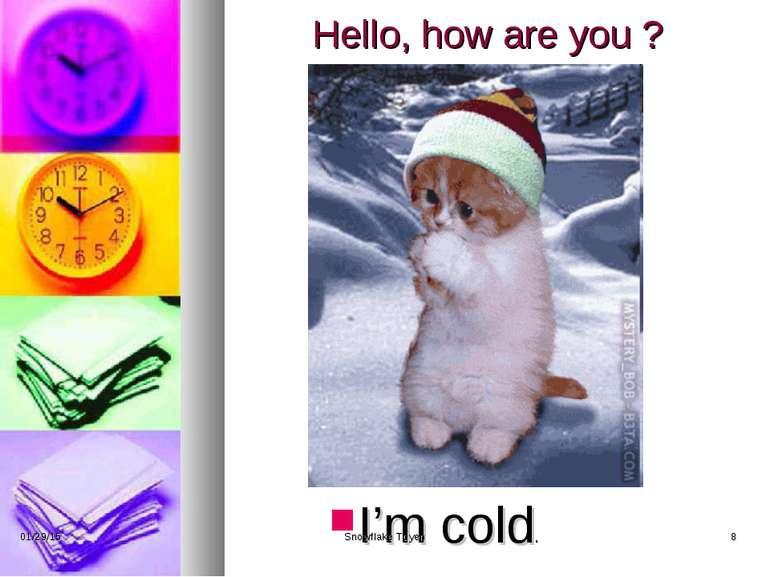 Hello, how are you ? I'm cold. * Snowflake Tuyen * Snowflake Tuyen