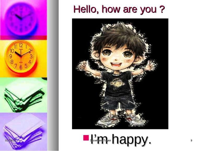 Hello, how are you ? I'm happy. * Snowflake Tuyen * Snowflake Tuyen