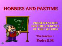 HOBBIES AND PASTIME PRESENTATION FOR THE STUDENTS OF THE 7 th FORM The teache...