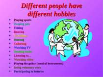 Different people have different hobbies Playing sports Keeping pets Fishing D...