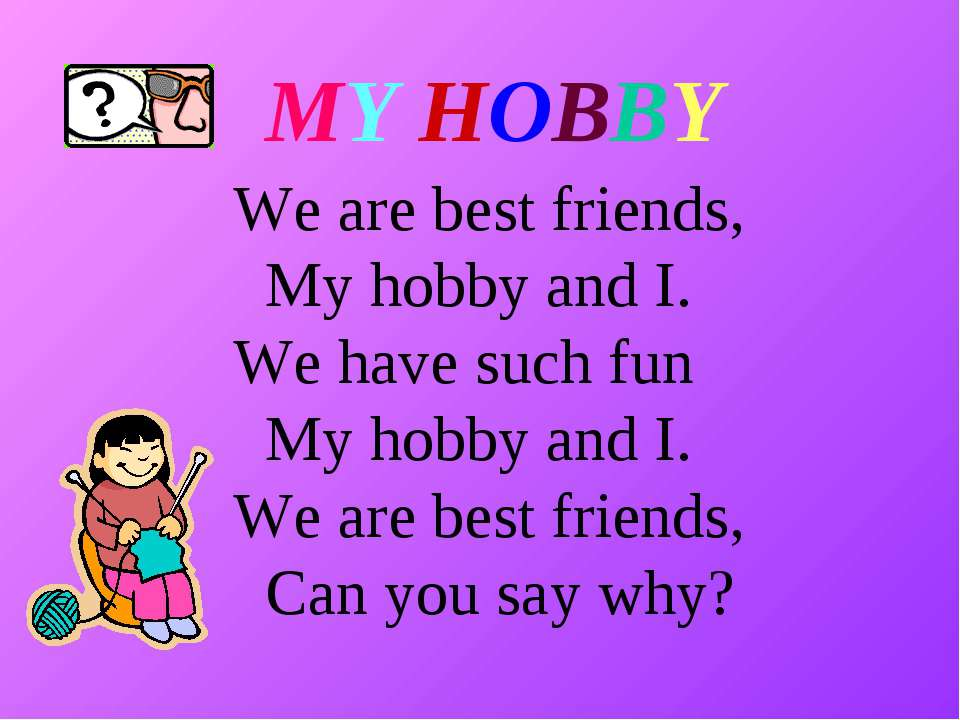 We are best friends, My hobby and I. We have such fun My hobby and I. We are ...