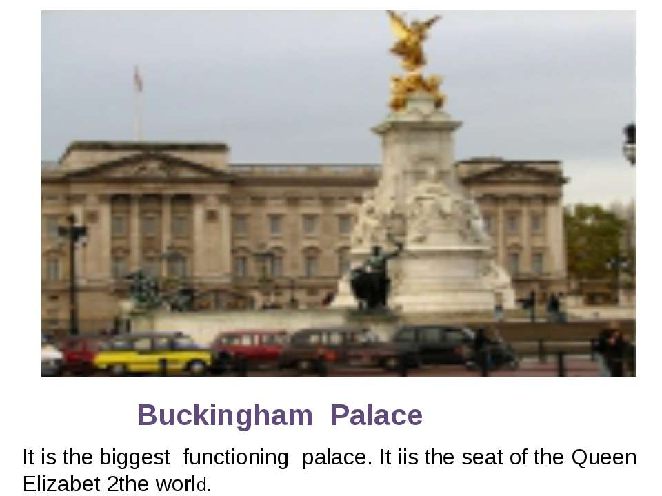 Buckingham Palace It is the biggest functioning palace. It iis the seat of th...