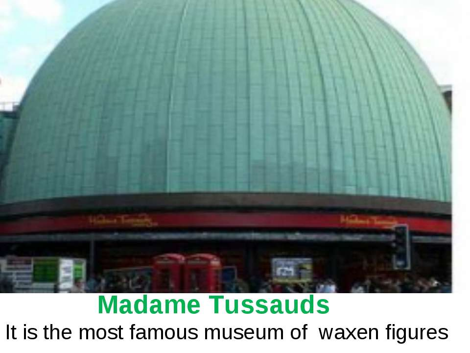 Madame Tussauds It is the most famous museum of waxen figures