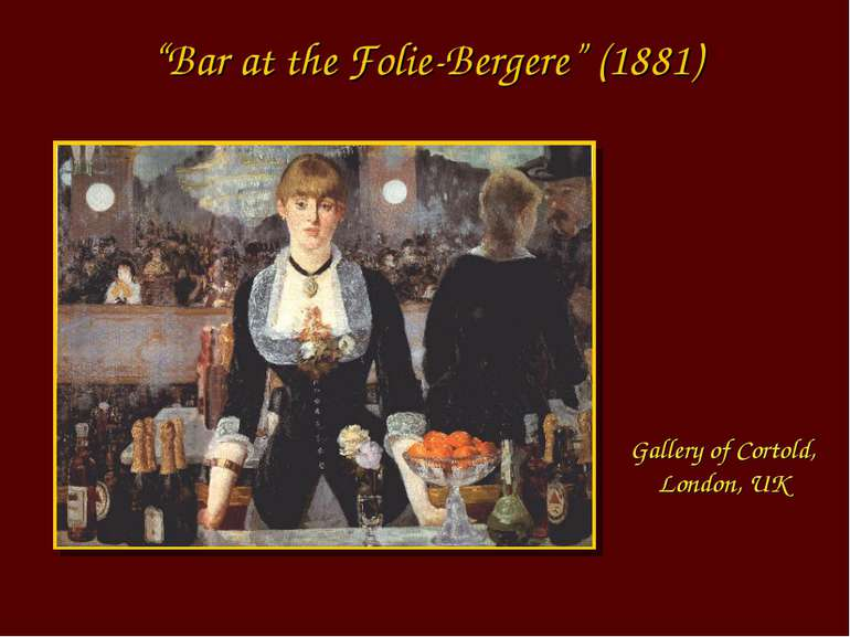 """Bar at the Folie-Bergere"" (1881) Gallery of Cortold, London, UK"
