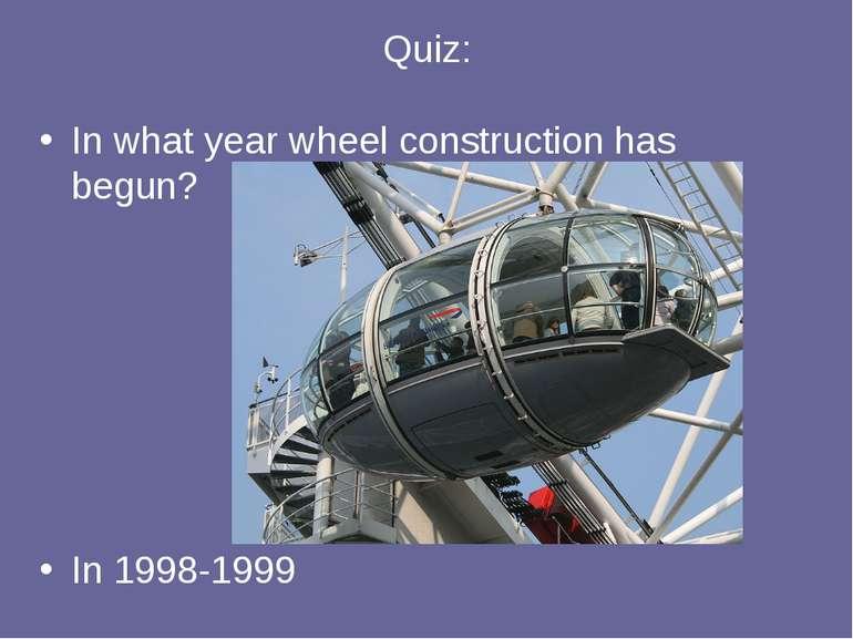 Quiz: In what year wheel construction has begun? In 1998-1999