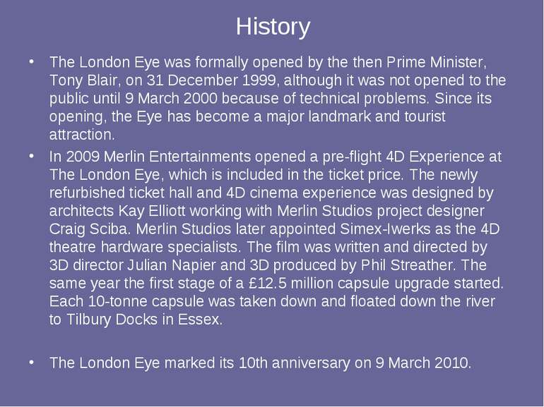 History The London Eye was formally opened by the then Prime Minister, Tony B...