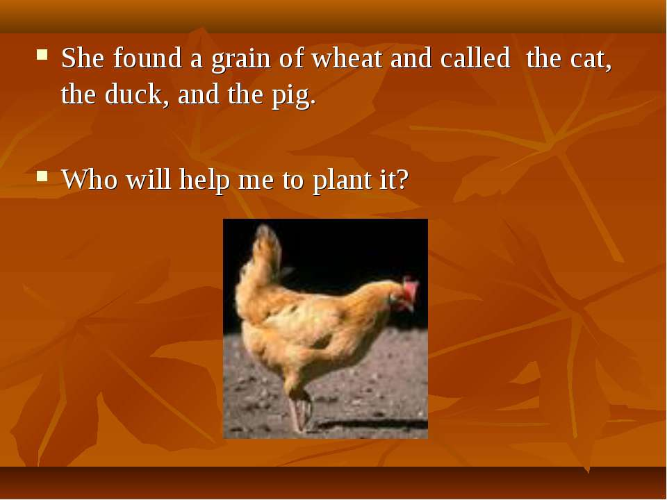 She found a grain of wheat and called the cat, the duck, and the pig. Who wil...