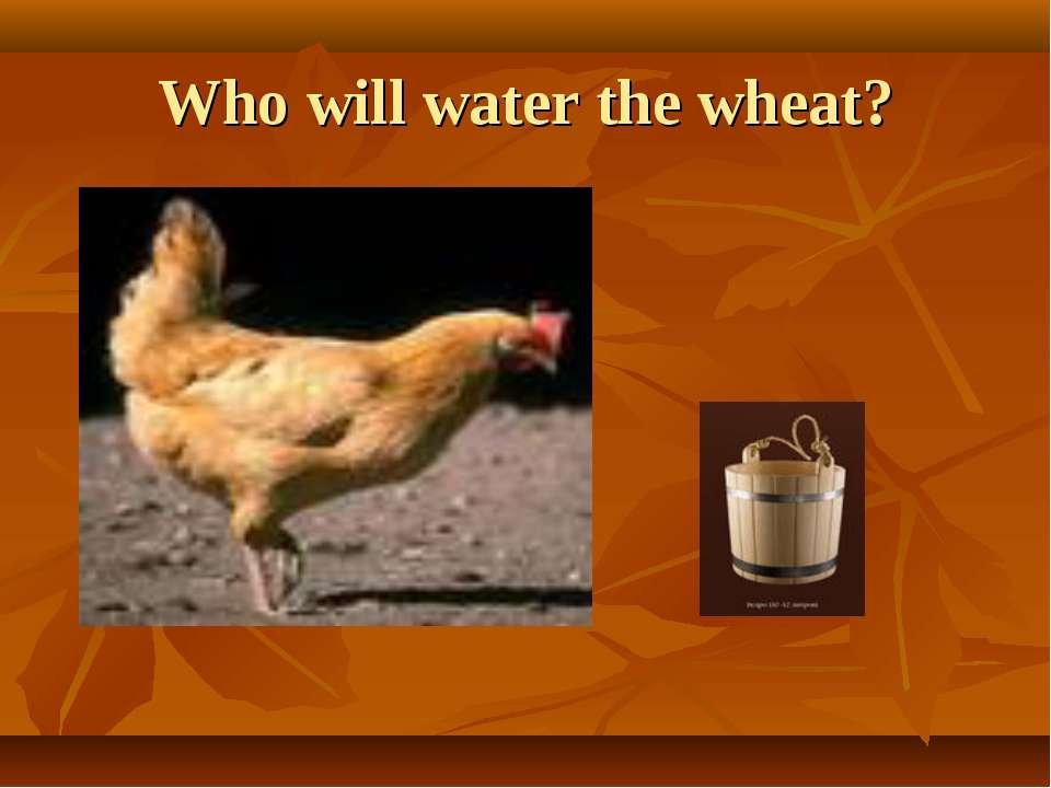 Who will water the wheat?
