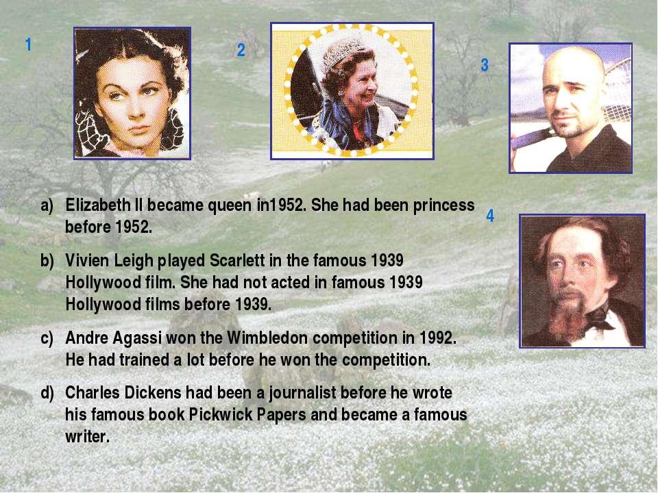 1 2 3 4 Elizabeth II became queen in1952. She had been princess before 1952. ...