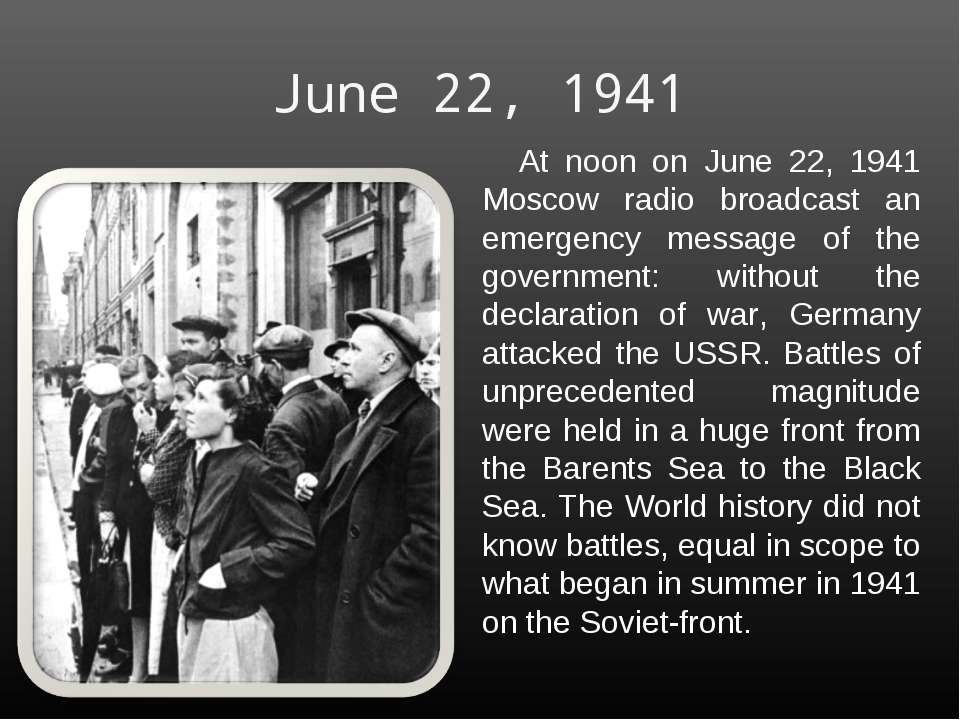 June 22, 1941 At noon on June 22, 1941 Moscow radio broadcast an emergency me...