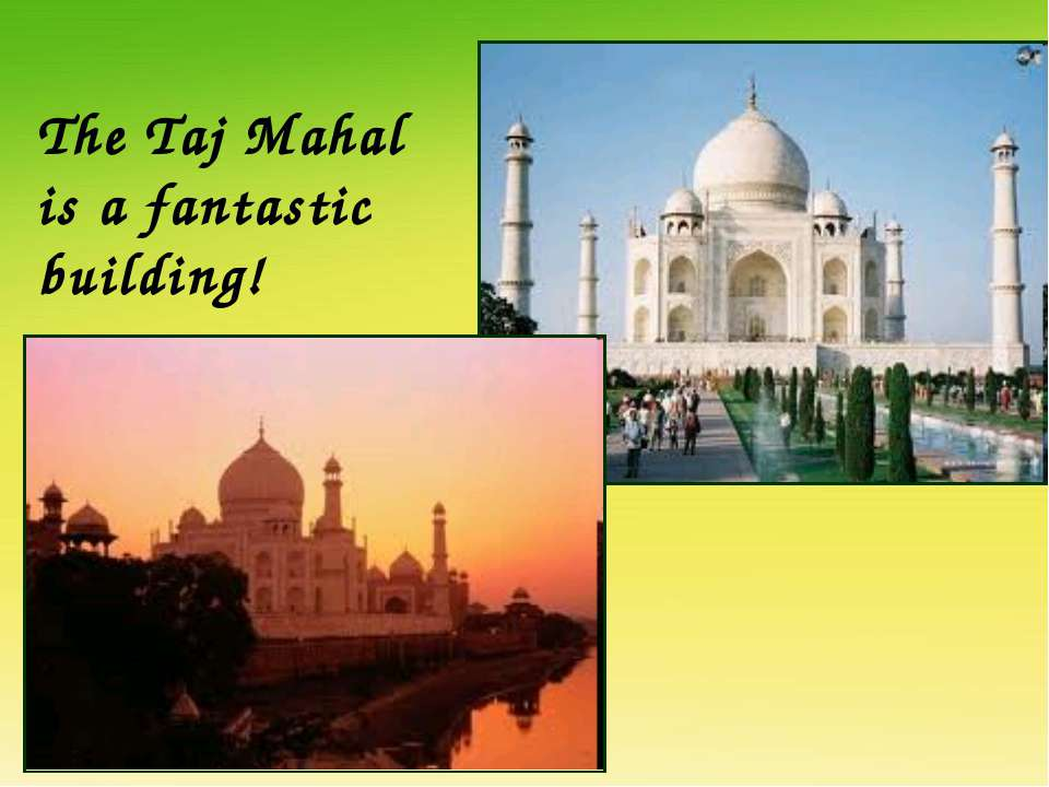 The Taj Mahal is a fantastic building!