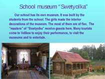 Our school has its own museum. It was built by the students from the school. ...