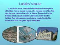 A.V.Lokalov made a valuable contribution to development of Velikoe. He was a ...
