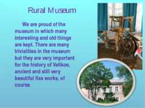 We are proud of the museum in which many interesting and old things are kept....