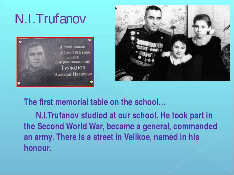 N.I.Trufanov The first memorial table on the school… N.I.Trufanov studied at ...