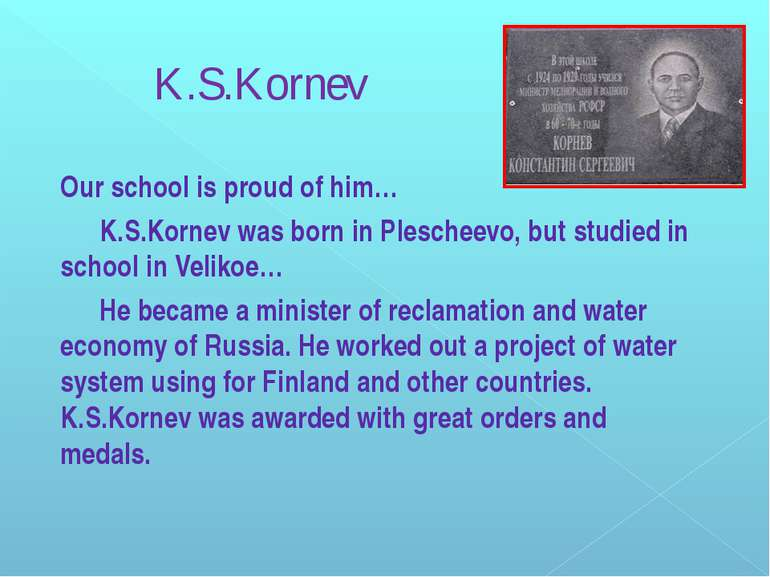 K.S.Kornev Our school is proud of him… K.S.Kornev was born in Plescheevo, but...