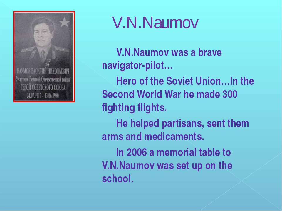 V.N.Naumov V.N.Naumov was a brave navigator-pilot… Hero of the Soviet Union…I...