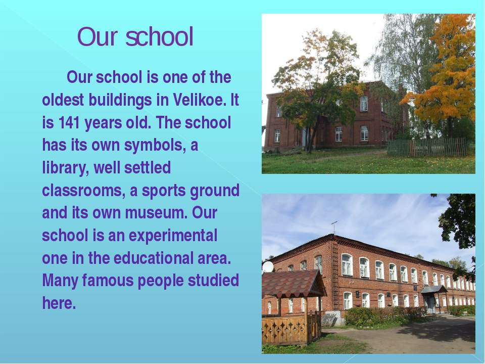 Our school is one of the oldest buildings in Velikoe. It is 141 years old. Th...