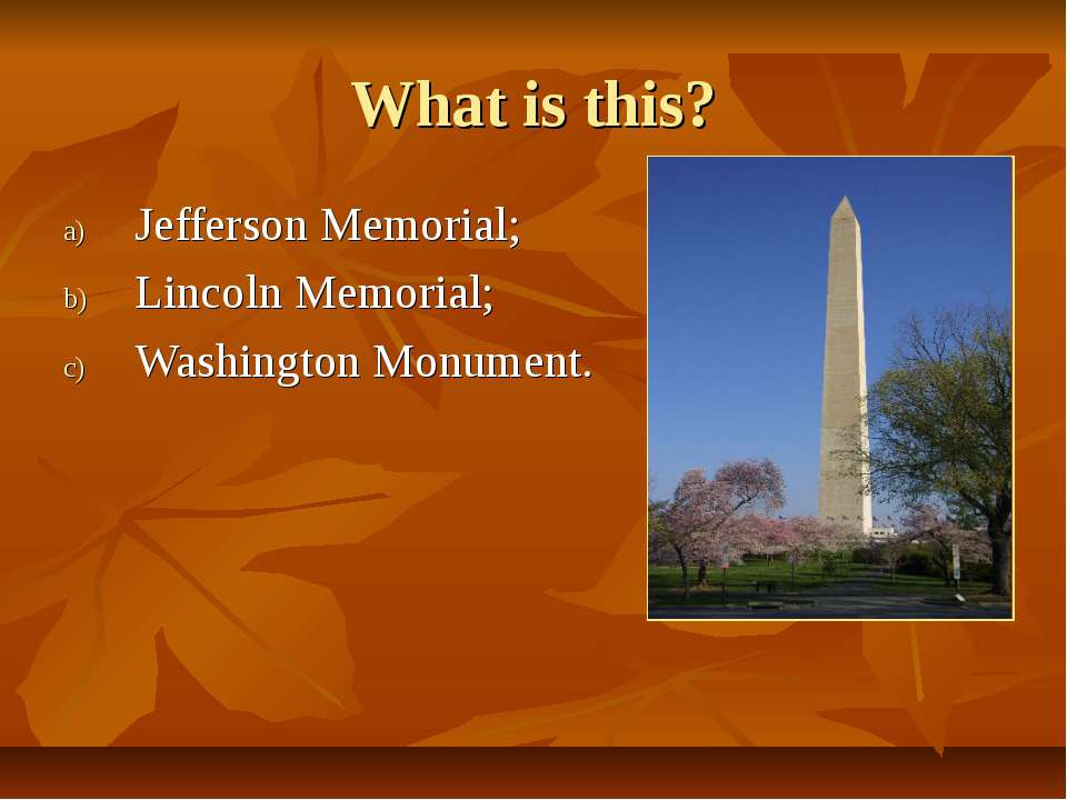 What is this? Jefferson Memorial; Lincoln Memorial; Washington Monument.