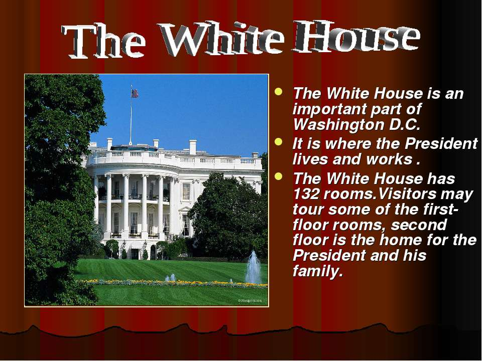 The White House is an important part of Washington D.C. It is where the Presi...