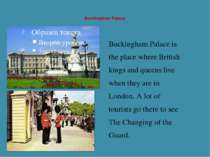 Buckingham Palace Buckingham Palace is the place where British kings and quee...