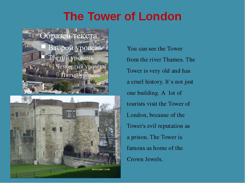 The Tower of London You can see the Tower from the river Thames. The Tower is...