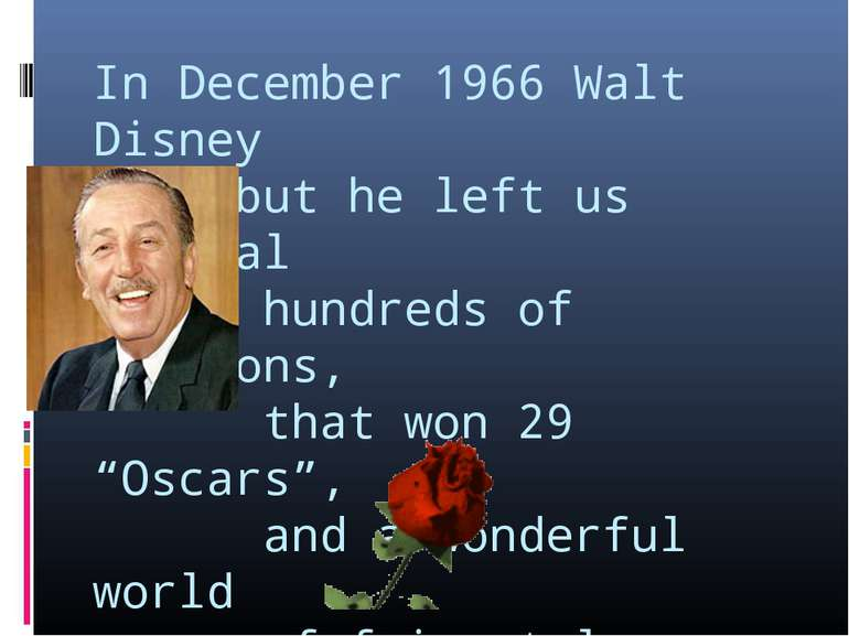 In December 1966 Walt Disney died but he left us several hundreds of cartoons...