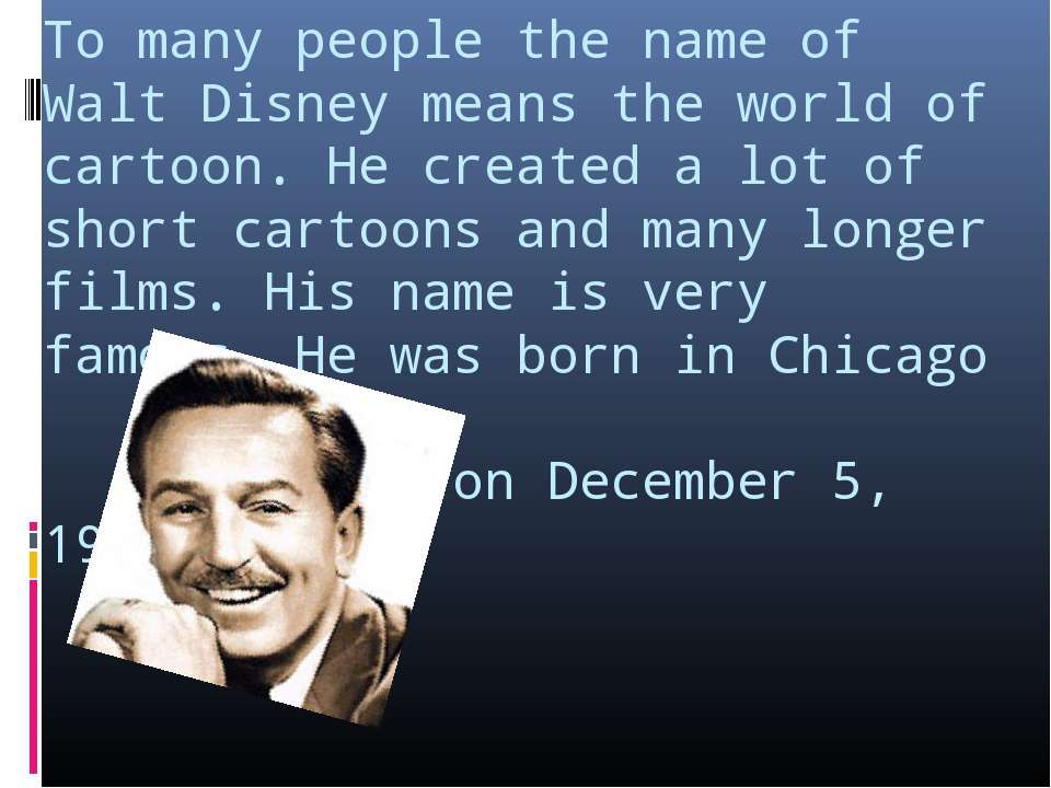 To many people the name of Walt Disney means the world of cartoon. He created...