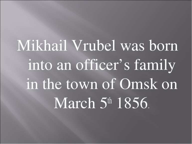 Mikhail Vrubel was born into an officer's family in the town of Omsk on March...
