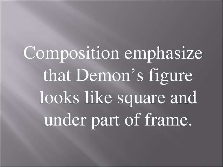 Composition emphasize that Demon's figure looks like square and under part of...