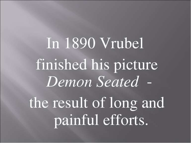 In 1890 Vrubel finished his picture Demon Seated - the result of long and pai...