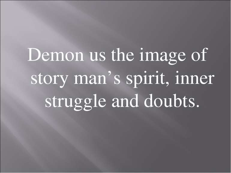 Demon us the image of story man's spirit, inner struggle and doubts.