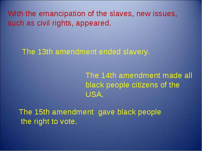 The 13th amendment ended slavery. The 14th amendment made all black people ci...