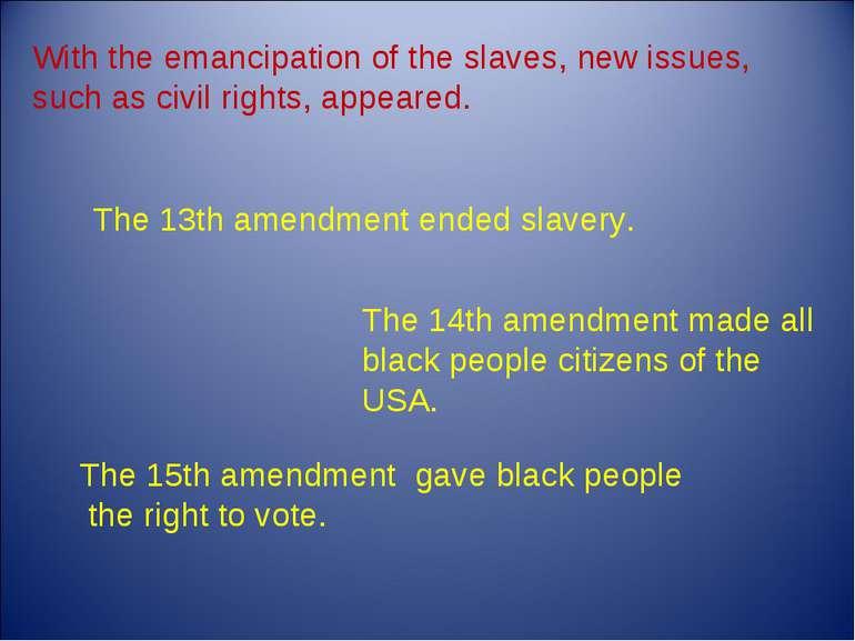 The 13th amendment ended slavery. The 14th amendment made all black people ci...