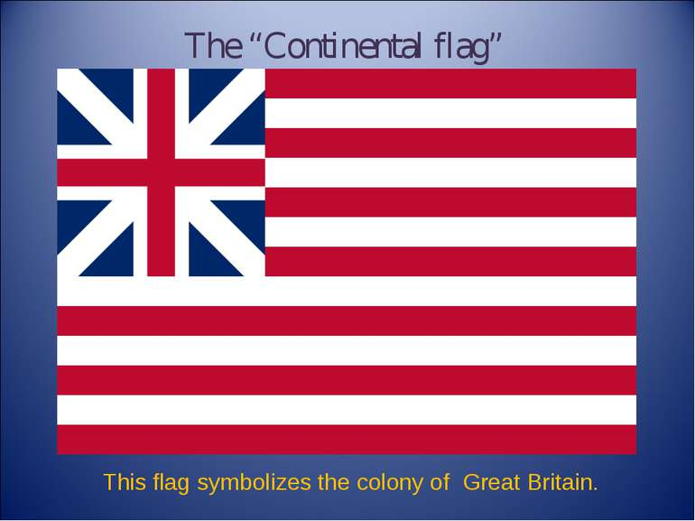 "This flag symbolizes the colony of Great Britain. The ""Continental flag"""