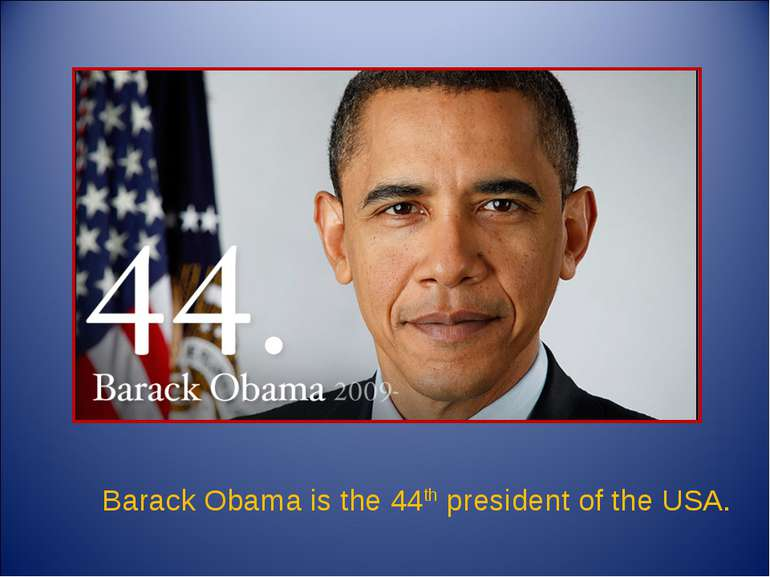 Barack Obama is the 44th president of the USA. Barack Obama is the 44th presi...